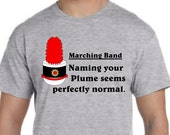 """Marching Band Shirt """"Naming Your Plume Seems Perfectly Normal"""""""