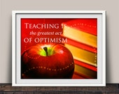 Teaching Is The Greatest Act of Optimism Fine Art Print A Nice Gift for Teacher