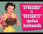 """Magnet, """"Stressed is desserts spelled backwards"""""""