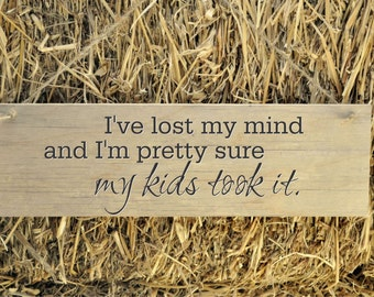 Rustic Plank Wood Sign Funny Humorous Sign I've lost my mind and i'm pretty sure my kids took it