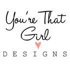yourethatgirldesigns