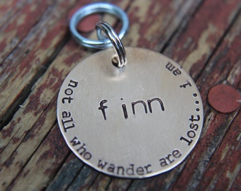 Custom Dog ID Tag, Not All Who Wander Are Lost.... I Am, Hand Stamped Dog Tag