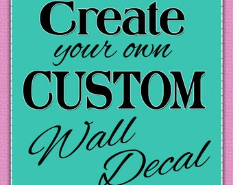 Custom Decal - Custom Wall Decal - Quote Decals - Kids, Teen, Nursery Decals - Home Decor  - You choose font, color, quote, image, and size