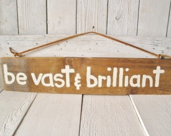 Sign rustic barn wood hand painted phrase 'vast and brilliant' quote