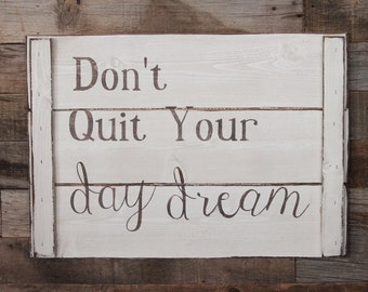 Large Wood Sign - Don't Quit Your Day Dream - Farm House Sign