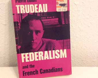 Federalism and the French Canadians, Pierre Elliot Trudeau, French Canadian Political Theory, Canadian Politics