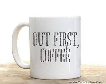 Coffee Mug, But First Coffee