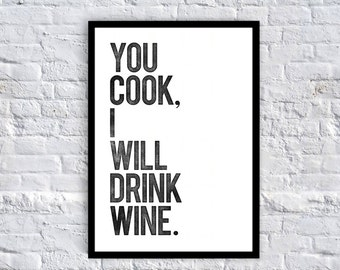 You cook, I will drink wine - Typography Quote Home Decor - Funny Kitchen Art Print