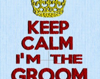 Keep Calm I'm The Groom- Embroidery Design