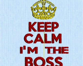 Keep Calm I'm The Boss - Embroidery Design