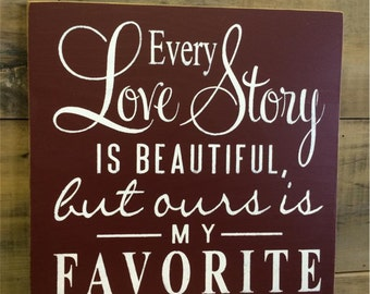 Every Love Story Sign Is Beautiful But Our Is My Favorite, Romantic Sign, Wedding Decor, Relationship, Anniversary Gift, Primitive Sign
