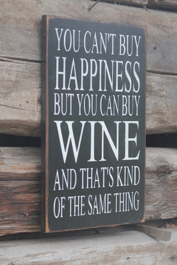 You can\'t buy Happiness but you can buy wine and