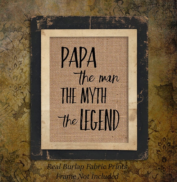 Papa The Man The Myth Legend| For Dad | Father's Day | Burlap Print |  Personalized |   #0122