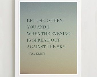 T.S. Eliot quote print, Let us go then you and I, poetry art, typography poster