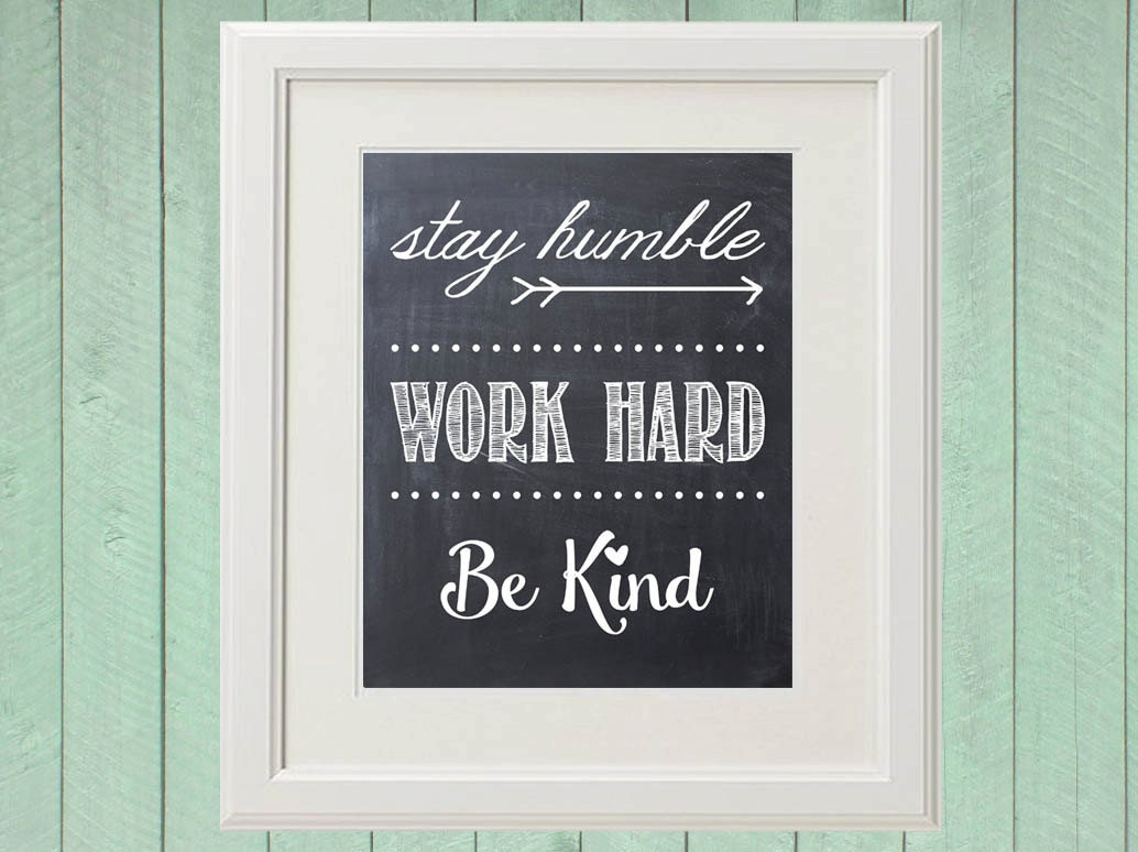 Stay Humble Work Hard Be Kind Chalkboard Print by OwenandSally