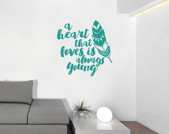 A heart That Loves Is Always Young Feather Wall Decal