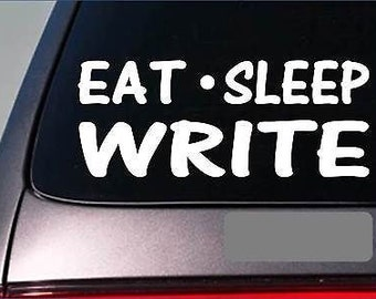 "Eat Sleep Write Sticker *H41* 8"" Vinyl Writing Author Magazine Column Publish"