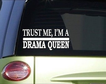 Trust Me Drama Queen *H520* 8 Inch Sticker Decal Drama Class Acting Book Drag