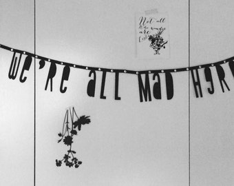 We're All Mad Here [Alice in Wonderland Quote] Word Banner/Garland/Pendulum | Black
