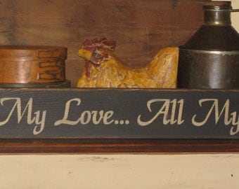 All My Love...All My Life ~ Romantic, Love, Romance, Primitive, Rustic, Chic, Country, Handmade, Wood , Home Decor Sign
