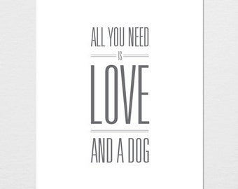All You Need is Love and a Dog Typography Print