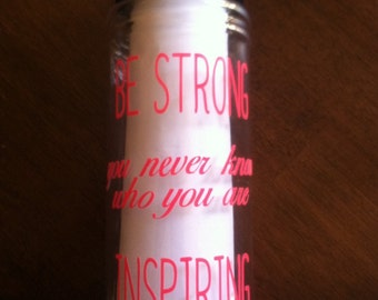 Be strong you never know who you are inspiring motivational fitness water bottle