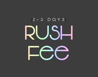 RUSH FEE- Your order will be made within 2-3 days