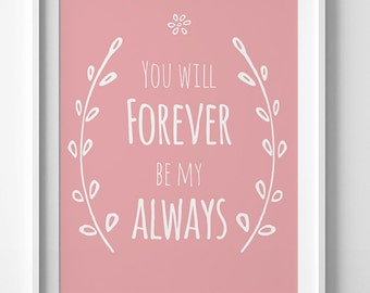 You Will Forever Be My Always, Pink Nursery decor, Pink Wall Art, Pink nursery quote, Nursery Wall art, Printable Pink Quote, digital, pink