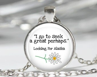 LOOKING FOR ALASKA John Green Quote Pendant Necklace or Keychain