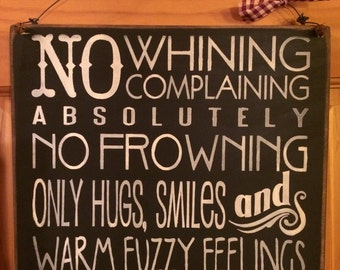 No Whining, Complaining, Absolutely no Frowning, only hugs, smiles and warm fuzzy feelings allowed - 12x12 wooden sign - primitive