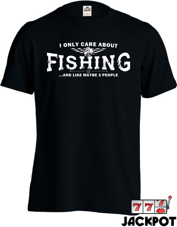 Funny fishing shirt i only care about fishing t shirt gifts for Funny fishing team names