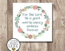 Printable Biblical Quote For the Lord, He is good and His mercy endures forever
