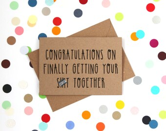 Funny congratulations card: Congratulations on finally getting your sh!t together