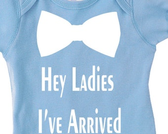 "Baby onesie that says ""Hey Ladies I've Arrived."""