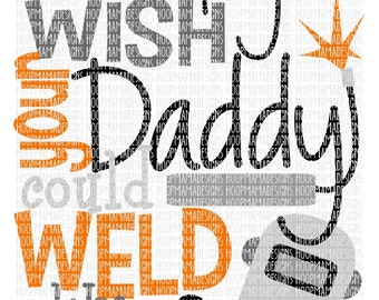Don't Ya Wish Your Daddy Could Weld Like Mine SVG DXF EPS and png Files for Cutting Machines Cameo or Cricut