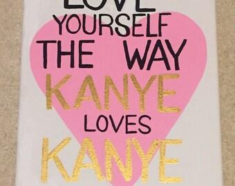 Love yourself the way Kanye love Kanye canvas <3
