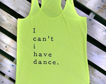 I can't I have Dance Tank