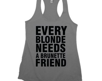 Every Blonde needs a Brunette friend. Best friend gift. gift.bff. best friends.blonde. brunette. Tank Top.