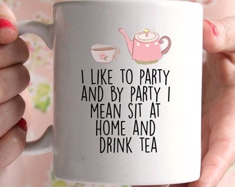 I like to party & by party i mean drink tea mug