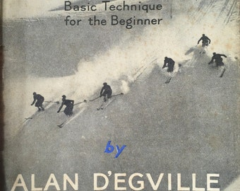 1947 SKI-ING Basic Technique for the BEGINNER by Alan D'Egville