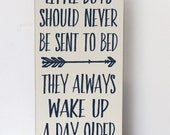 Little Boys Should Never Be Sent to Bed, Wood Sign, Wake Up A Day Older, Boys Room Decor, Art for Nursery, Nursery Decor, Wall Decor Nursery