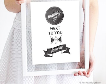 """Graphic Typography Print """"waking up next to you is my favorite"""" 8x10 in Black and White by yellow heart art"""