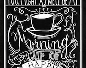 INSTANT DOWNLOAD- You Might As Well Be My Morning Cup of Happy - 8x10 Original Illustrated Pint by Mandy England