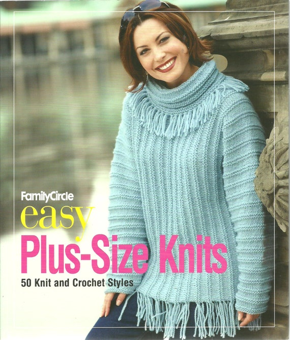 Family Circle Knitting Patterns : Family Circle Easy Plus Size Knits 50 Knit and Crochet Styles