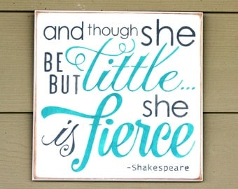 And though she be but little she is fierce - Hand Painted Wooden Sign - 12 x 12 - Turquoise and gray on white - Nursery Decor - Baby Girl