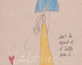 A4 Original Inspirational Drawing - Don't be afraid of a little Rain - OOAK Art - Ink and Watercolor