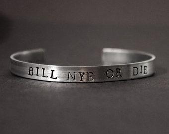 Bill Nye Bracelet, Bill Nye or Die, Science Jewelry, Geek Gift, The Science Guy, Nerdy Cuff Bracelet,