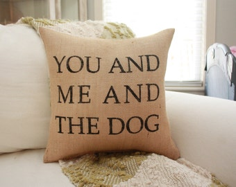 Burlap Pillow - You And Me And The Dog / Choose your Burlap COLOR!