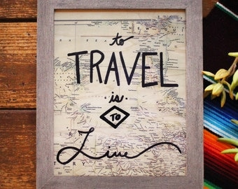 To Travel is to Live Real Wood Paper Print Vintage Map Quote Wanderlust Dream Inspirational Wall Art Handlettered Lettering Artist Antique