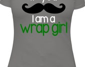 If You (Mustache) I Am A Wrap Girl - Wrap Shirt - White, Black and Green Print Ladies Shirt for for Women up to size 6X